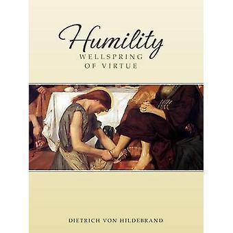 Humility - Wellspring of Virtue by Dietrich Von Hildebrand - 978091847