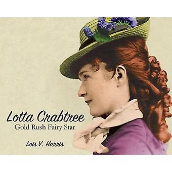 Lotta Crabtree - Gold Rush Fairy Star by Lois V. Harris - 978145562230