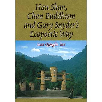 Han Shan Chan Buddhismus und Gary Snyders Ecopoetic Weg von Joan Qionglin Tan