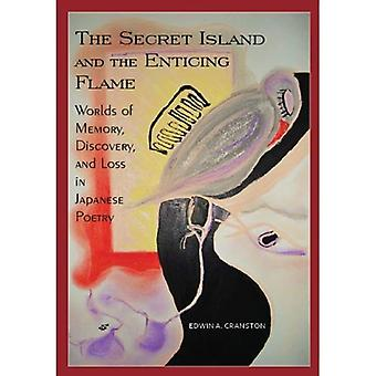 The Secret Island and the Enticing Flame: Worlds of Memory, Discovery, and Loss in Japanese Poetry (Cornell East...
