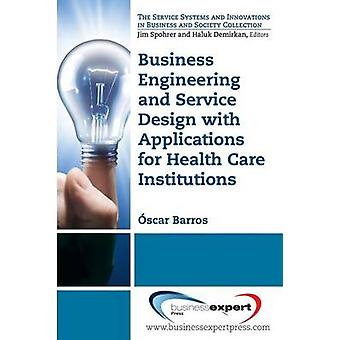 Business Engineering and Service Design with Applications for Health Care Institutions by Barros & Oscar
