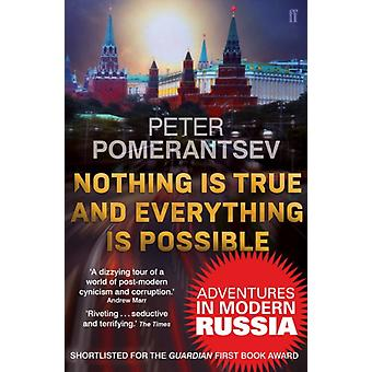 Nothing is True and Everything is Possible: Adventures in Modern Russia (Paperback) by Pomerantsev Peter