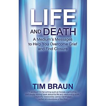 Life And Death: A Medium's Message to Help You Overcome Grief and Find Closure (Paperback) by Braun Timothy F.