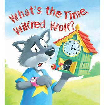 Storytime Whats the Time Wilfred Wolf by Jessica Barrah & Steve Smallman