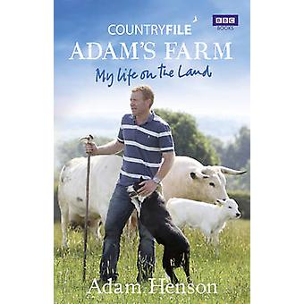 Countryfile - Adam's Farm - My Life on the Land by Adam Henson - 978184