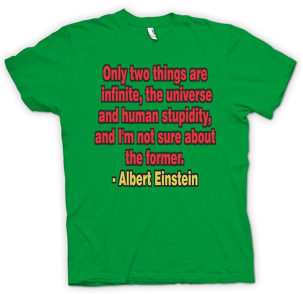 Mens T-shirt - Only Two Things Are Infinite, The Universe & Stupidity