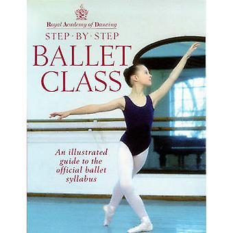 Step-by-step Ballet Class - Illustrated Guide to the Official Ballet S