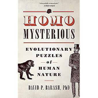 Geheimnisvolle Homo: Evolutionäre Rätsel der menschlichen Natur