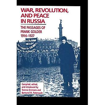 War, Revolution, and Peace in Russia: The Passages of Frank Golder, 1914-1927 (Hoover Archival Documentaries)