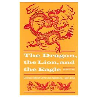 Dragon, the Lion and the Eagle: Chinese-British-American Relations, 1949-58 (American Diplomatic History)