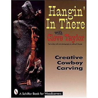 HANGIN drin: Holzschnitzerei mit Cleve Taylor (Schiffer Buch für Sammler)
