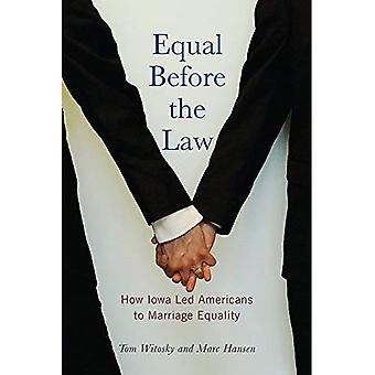 Equal Before the Law: How Iowa Led Americans to Marriage Equality (Iowa and the Midwest Experience)