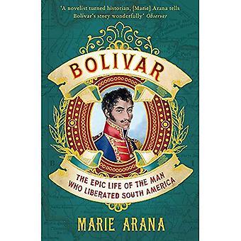 Bolivar: Episka livet av mannen som befriade Sydamerika