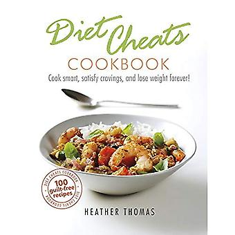 Diät-Cheats-Kochbuch: Kochen Sie Smart, befriedigen Sie Heißhunger zu und verlieren Sie Gewicht für immer zu!