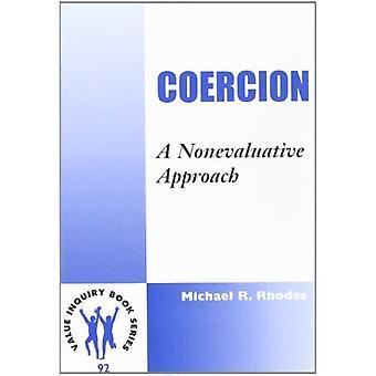 Coercion: A Nonevaluative Approach (Value Inquiry Book)