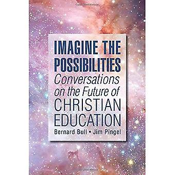 Imaginez les possibilités: Conversations sur l'avenir de l'éducation chrétienne