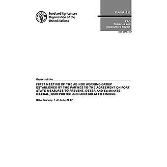 Rapport från det första mötet av ad hoc-arbetsgruppen fastställts av parterna till avtalet om port statliga åtgärder att förebygga, motverka och undanröja olagligt, orapporterat och oreglerat fiske: Oslo, Norge, 1-2 juni 2017 (FAO fiske och vatten