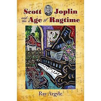 Scott Joplin und dem Alter des Ragtime von Ray Argyle - 9780786443765 Buch