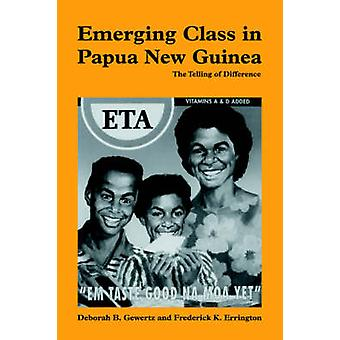 Emerging Class in Papua New Guinea The Telling of Difference by Errington & Frederick K.
