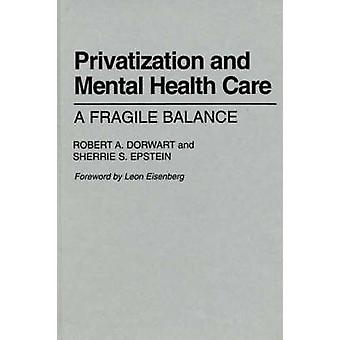 Privatization and Mental Health Care A Fragile Balance by Dorwart & Robert A.