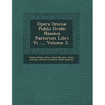 Opera Omnia Publii Ovidii Nasonis Fastorum Libri Vi ... Volume 3... by Naso & Publius Ovidius