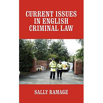 CURRENT ISSUES IN ENGLISH CRIMINAL LAW de Ramage & Sally