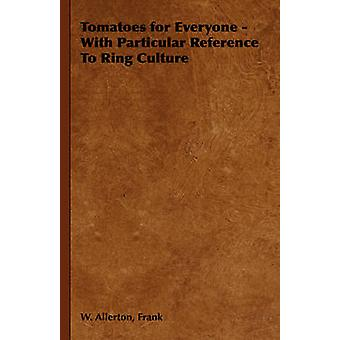 Tomatoes for Everyone  With Particular Reference To Ring Culture by Allerton & Frank & W.