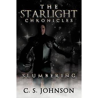 The Starlight Chronicles Slumbering by Johnson & C. S.