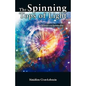 The Spinning Tops of Light Science and Spirituality by CivetLobstein & B. N. Dicte