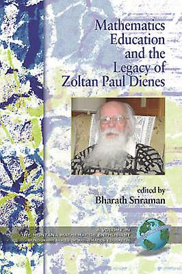 Mathematics Education and the Legacy of Zoltan Paul Dienes PB by Srirahomme & Bharath
