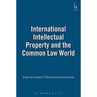 International Intellectual Property and the Common Law World by Rickett & Charles E. F.