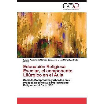 Educación Religiosa Escolar El Componente Liturgico nl El Aula door Maldonado Casanova & Teresa Adriana