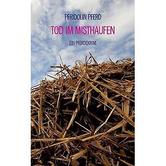 Tod im Misthaufen por Pferd & Pfridolin