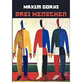 Drei Menschen by Gorki & Maxim
