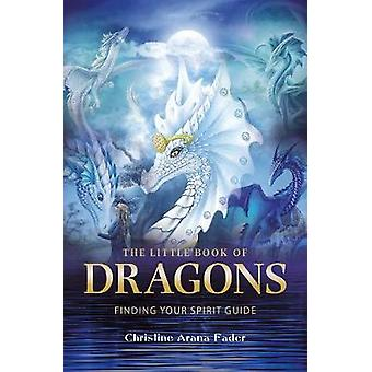 The Little Book of Dragons by Christine Arana Fader