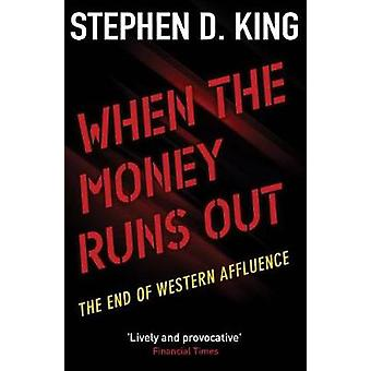 When the Money Runs Out - The End of Western Affluence by Stephen D. K