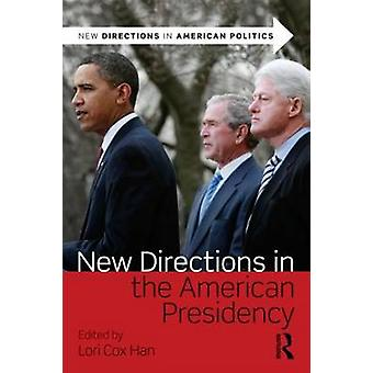 New Directions in the American Presidency by Lori Cox Han - 978041587