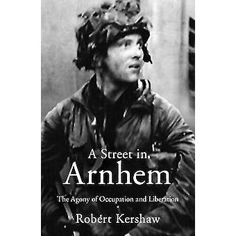 A Street in Arnhem by Robert J. Kershaw - 9780711038288 Book