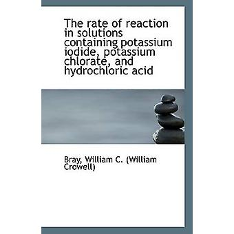The Rate of Reaction in Solutions Containing Potassium Iodide - Potas