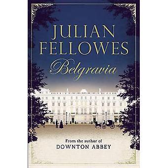 Julian Fellowes's Belgravia by Julian Fellowes - 9781455541164 Book