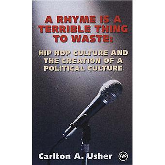 A Rhyme is a Terrible Thing to Waste - Hip Hop Culture and the Creatio