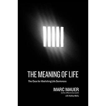The Meaning Of Life - A Case for Abolishing Life Sentences by The Mean