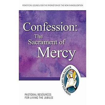 The Confession - Sacrament of Mercy - Pastoral Resources for Living the
