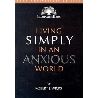 Living Simply in an Anxious World (Revised edition) by Robert J. Wick