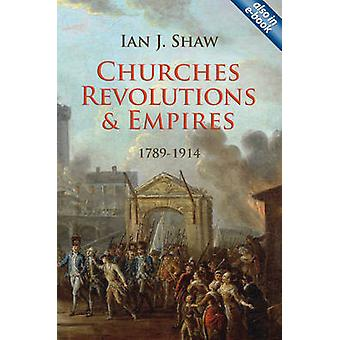 Churches - Revolutions - and Empires - 1789-1914 by Ian Shaw - 9781845