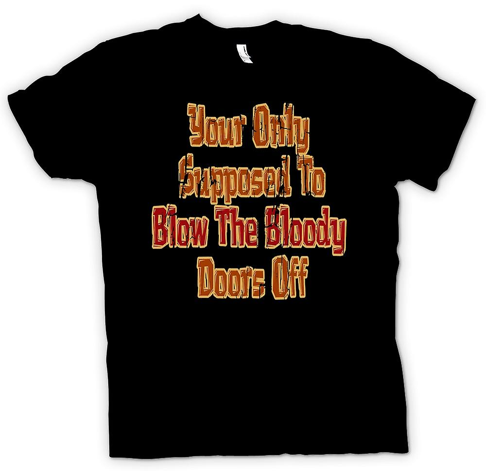 Mens T-shirt - Your only supposed to blow the bloody doors off - Funny