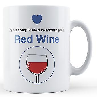 Ich bin in eine komplizierte Beziehung mit Rotwein - Becher bedruckt
