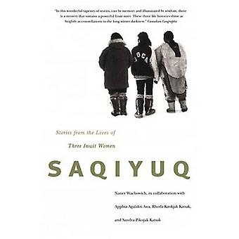 Saqiyuq - Stories from the Lives of Three Inuit Women by Nancy Wachowi