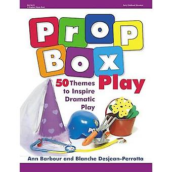Prop Box Play - 50 Themes to Inspire Dramatic Play by Ann Barbour - Bl