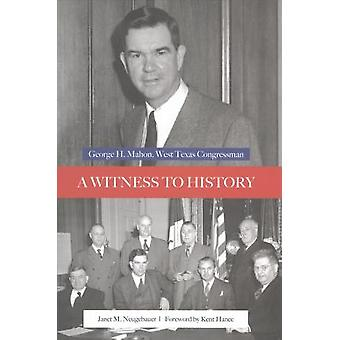 A Witness to History - George H. Mahon - West Texas Congressman by Jan